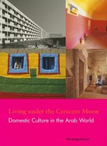 Living under the Crescent Moon: Domestic Cultures in the Arab World