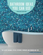 Bathroom Ideas You Can Use, Updated Edition: Inspiring Designs & Clever Solutions for Remodeling