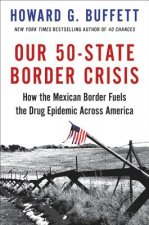 Our 50-State Border Crisis: The Truth about the Mexican Border and America's Drug Epidemic