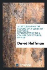 A Lecture Being the Second of a Series of Lectures, Introductory to a Course of Lectures; pp.3-49
