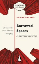Borrowed Spaces: Life Between the Cracks of Modern Hong Kong