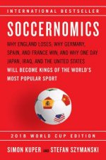 Soccernomics (2018 World Cup Edition): Why England Loses; Why Germany, Spain, and France Win; And Why the United States--And Even China--Are Destined
