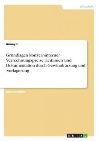 Grundlagen konzerninterner Verrechnungspreise. Leitlinien und Dokumentation durch Gewinnkürzung und -verlagerung