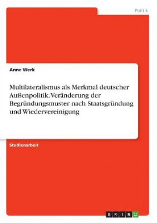 Multilateralismus als Merkmal deutscher Außenpolitik. Veränderung der Begründungsmuster nach Staatsgründung und Wiedervereinigung