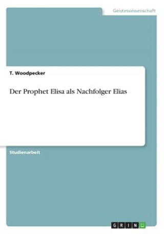 Der Prophet Elisa als Nachfolger Elias