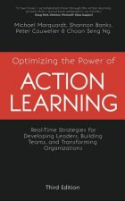 Optimizing the Power of Action Learning, 3rd Edition: Real-Time Strategies for Developing Leaders, Building Teams and Transforming Organizations