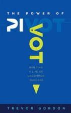 The Power of Pivot: Building a Life of Uncommon Success