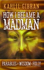 How I Became a Madman: Parables of Folly and Wisdom