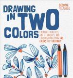 Drawing in Two Colors: Creative Exercises and Art Techniques Using Limited Colors and Neutrals