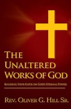 The Unaltered Works of God: Building Your Faith on God's Eternal Power