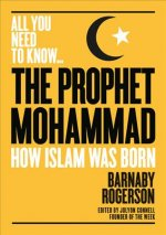 The Prophet Mohammed: The Epic Tale of the Illiterate Orphan Who Became the Founder of Islam