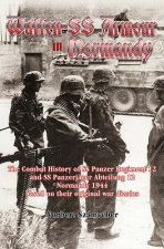 Waffen-SS Armour in Normandy: The Combat History of SS Panzer Regiment 12 and SS Panzerjager Abteilung 12, Normandy 1944, Based on Their Original Wa