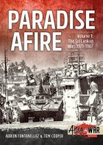 Paradise Afire. Volume 1: The Sri Lankan War, 1971-1987