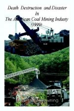 Death Destruction and Disaster in the American Coal Mining Industry (1999)