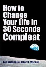 How to Change Your Life in 30 Seconds - Compleat