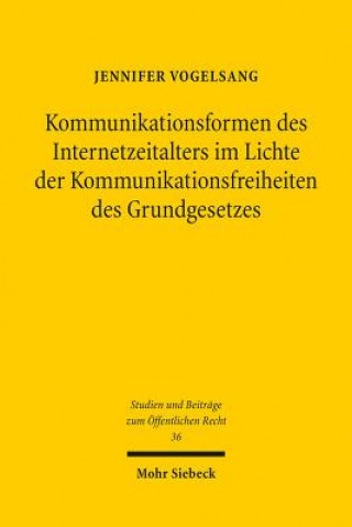 Kommunikationsformen des Internetzeitalters im Lichte der Komunikationsfreiheiten des Grundgesetzes