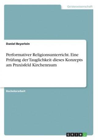 Performativer Religionsunterricht. Eine Prüfung der Tauglichkeit dieses Konzepts am Praxisfeld Kirchenraum