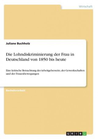 Die Lohndiskriminierung der Frau in Deutschland von 1850 bis heute