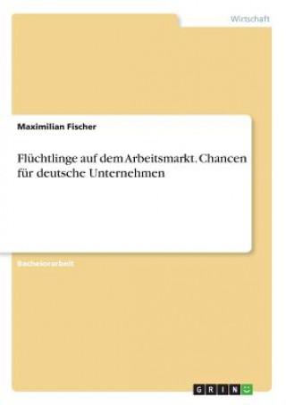 Flüchtlinge auf dem Arbeitsmarkt. Chancen für deutsche Unternehmen