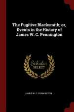 Fugitive Blacksmith; Or, Events in the History of James W. C. Pennington
