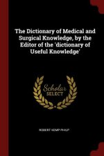 Dictionary of Medical and Surgical Knowledge, by the Editor of the 'Dictionary of Useful Knowledge'