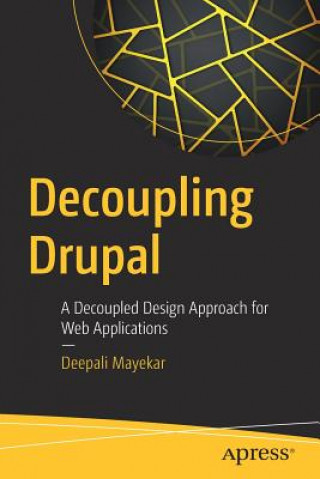 Decoupling Drupal: A Decoupled Design Approach for Web Applications