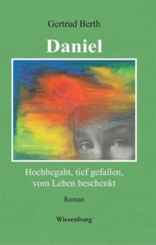 Daniel - Hochbegabt, tief gefallen, vom Leben beschenkt