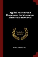 Applied Anatomy and Kinesiology, the Mechanism of Muscular Movement