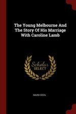 Young Melbourne and the Story of His Marriage with Caroline Lamb