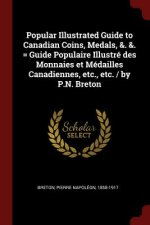 Popular Illustrated Guide to Canadian Coins, Medals, &. &. = Guide Populaire Illustre Des Monnaies Et Medailles Canadiennes, Etc., Etc. / By P.N. Bret