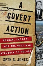 Covert Action - Reagan, the CIA, and the Cold War Struggle in Poland