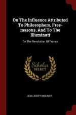 On the Influence Attributed to Philosophers, Free-Masons, and to the Illuminati