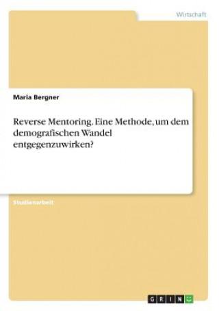 Reverse Mentoring. Eine Methode, um dem demografischen Wandel entgegenzuwirken?