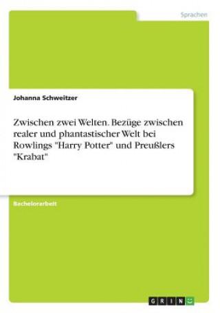 Zwischen zwei Welten. Bezüge zwischen realer und phantastischer Welt bei Rowlings Harry Potter und Preußlers Krabat