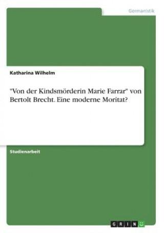 Von der Kindsmörderin Marie Farrar von Bertolt Brecht. Eine moderne Moritat?