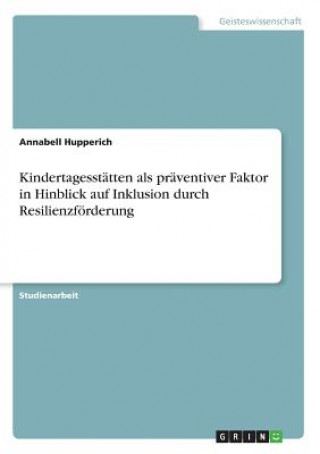 Kindertagesstätten als präventiver Faktor in Hinblick auf Inklusion durch Resilienzförderung