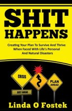 Shit Happens: Creating Your Plan to Survive and Thrive When Faced with Life's Personal and Natural Disasters