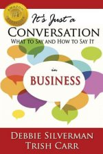 It's Just a Conversation: What to Say and How to Say It in Business