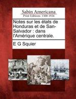 Notes Sur Les États de Honduras Et de San-Salvador: Dans l'Amérique Centrale.
