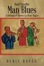 Hard Travellin' Man Blues: A Lifetime of Stories by Denis Hayes