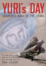 Yuri's Day: Gagarin's Road to the Stars