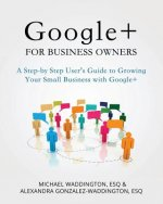 Google+ for Business Owners: A Step-by-Step User's Guide to Growing Your Small Business with Google+