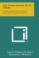 The Pater Noster of St. Teresa: A Commentary on the Lord's Prayer by St. Teresa of Avila