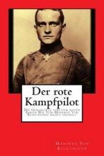 Der Rote Kampfpilot: Die Geschichte Von Dem Roten Baron Wie Von Manfred Von Richthofen Selbst Erzahlt