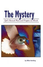 The Mystery: God's Eternal Plan and Purpose in Christ