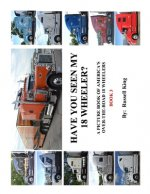 Have You Seen My 18 Wheeler? Vol. 3, Second Edition: A Picture Book of America's Over-The- Road 18 Wheelers