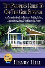 The Prepper's Guide to Off the Grid Survival: An Introduction Into Living a Self Sufficient, Stress Free Lifestyle in Financial Peace