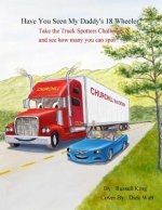 Have You Seen My Daddy's 18 Wheeler?: Take the Truck Spotters Challenge and See How Many You Can Spot