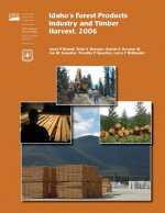 Idaho's Forest Products Industry and Timber Harvest,2006