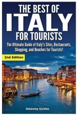 The Best of Italy for Tourists 2nd Edition: The Ultimate Guide of Italy's Sites, Restaurants, Shopping and Beaches for Tourists!